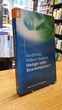 Faber-Kaiser, Heilige oder Kosmonauten?