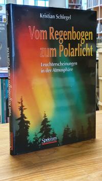 Schlegel, Vom Regenbogen zum Polarlicht – Leuchterscheinungen in der Atmosphäre,
