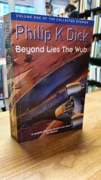 Dick, Beyond Lies The Wub – The Collected Short Stories Of Philip K. Dick – Pefa