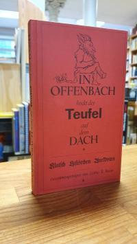 Offenbach / Braun, In Offenbach hockt der Teufel auf dem Dach – Klatsch, Histörc