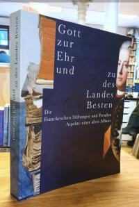 Müller-Bahlke, Gott zur Ehr und zu des Landes Besten – Die Franckeschen Stiftung