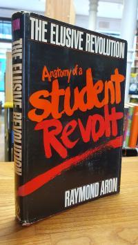 Aron, Elusive Revolution – Anatomy of a Student Revolt,