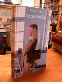 Fischer, Secret ballet,