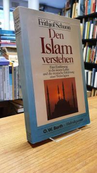 Schuon, Den Islam verstehen – Eine Einführung in die innere Lehre und die mystis