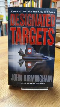 Birmingham, Designed Targets – A Novel Of The Axis Of Time,