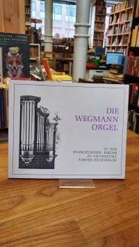 Die Wegmann-Orgel in der evangelischen Kirche zu Frankfurt Nieder-Erlenbach,