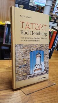 Walsh, Tatort Bad Homburg – Von großen und kleinen Sündern aus vier Jahrhunderte