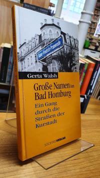 Bad Homburg / Walsh, Große Namen in Bad Homburg – Ein Gang durch die Straßen der