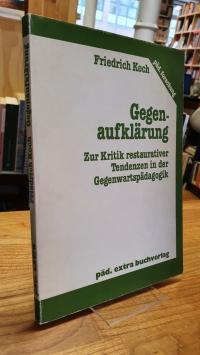 Koch, Gegenaufklärung – Zur Kritik restaurativer Tendenzen in der Gegenwartspäda