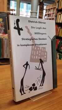 Dörner, Die Logik des Misslingens – Strategisches Denken in komplexen Situatione