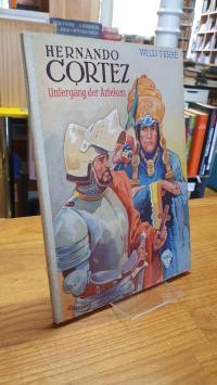 Fehse, Hernando Cortez – Untergang der Azteken,