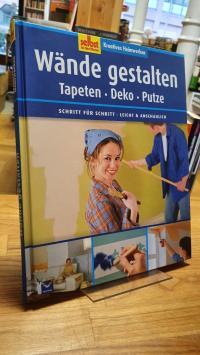 Wände gestalten – Tapeten, Deko, Putze – Schritt für Schritt, leicht & anschauli