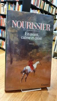 Nourissier, En avant, calme et droit – roman,