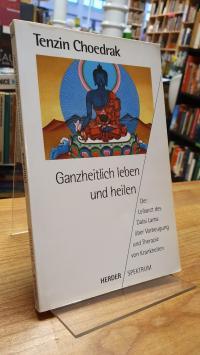 Choedrak, Ganzheitlich leben und heilen – Der Leibarzt des Dalai Lama über Vorbe