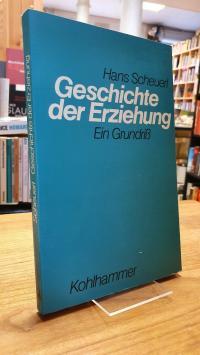 Scheuerl, Geschichte der Erziehung – Ein Grundriß,