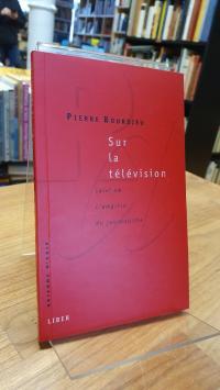Bourdieu, Sur la télévision -suivi de L'emprise du journalisme,