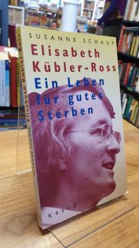 Schaup, Elisabeth Kübler-Ross – ein Leben für gutes Sterben,