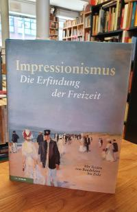 Impressionismus – Die Erfindung der Freizeit ; mit Texten von Baudelaire bis Zol