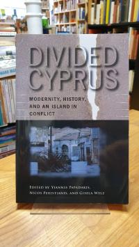 Papadakis, Divided Cyprus – Modernity, History, And An Island In Conflict,
