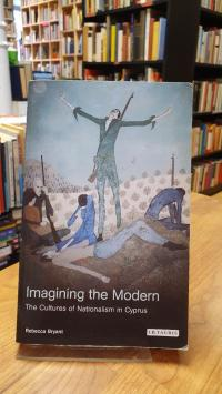 Bryant, Imagining The Modern – The Cultures Of Nationalism In Cyprus,