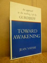 Vaysse, Toward Awakening – An Approach to the Teaching Left By Gurdjieff,