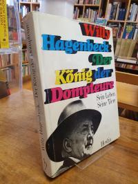 Hagenbeck, Willy Hagenbeck, der König der Dompteure – Sein Leben, seine Tiere,
