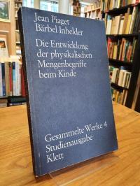 Piaget, Gesammelte Werke 4: Die Entwicklung der physikalischen Mengenbegriffe be