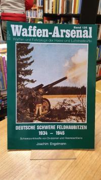 Engelmann, Waffen-Arsenal – Band 135: Deutsche schwere Feldhaubitzen 1934 – 1945