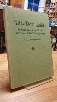 Darmstadt / Diehl, Alt-Darmstadt – Kulturgeschichtliche Bilder aus Darmstadts Ve