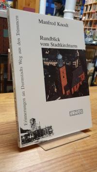 Darmstadt / Knodt, Rundblick vom Stadtkirchturm – Erinnerungen an Darmstadts Weg