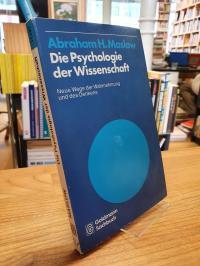 Maslow, Die Psychologie der Wissenschaft – Neue Wege der Wahrnehmung und des Den