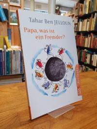 Ben Jelloun, Papa, was ist ein Fremder? Gespräch mit meiner Tochter,