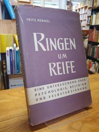 Künkel, Ringen um Reife – eine Untersuchung über Psychologie, Religion und Selbs