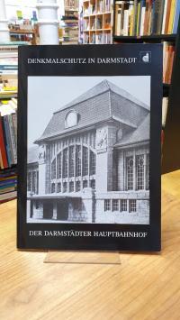 Darmstadt / Reinhold-Postina, Denkmalschutz in Darmstadt – Der Hauptbahnhof in D