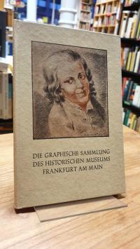 Die graphische Sammlung des Historischen Museums Frankfurt am Main,