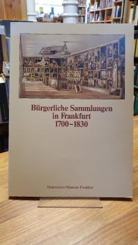 Katalog zu der Abteilung Bürgerliche Sammlungen in Frankfurt 1700 – 1830,
