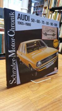 Schrader, Audi 50, 60, 75, 80, 90, 1000 – 1965 – 1980 – Eine Dokumentation,