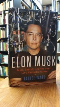 Vance, Elon Musk – Tesla, SpaceX, And The Quest For A Fantastic Future,