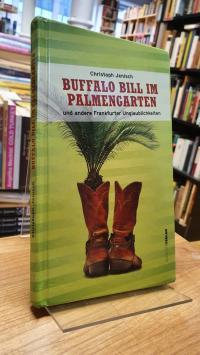 Jenisch, Buffalo Bill im Palmengarten und andere Frankfurter Unglaublichkeiten,