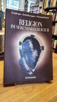 Böhm, Religion im Sekundarbereich II – Zugänge – Entfaltungen – Perspektiven,