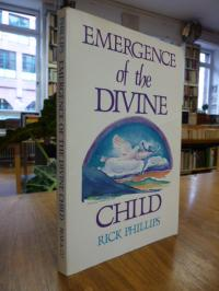 Phillips, Emergence of the Divine Child – Healing the Emotional Body, (signiert)