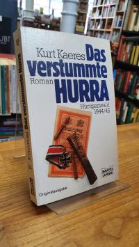 Kaeres, Das verstummte Hurra – Hürtgenwald 1944/45 – Roman,