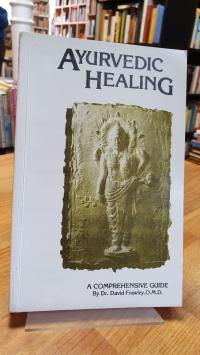 Frawley, Ayurvedic Healing – A Comprehensive Guide,