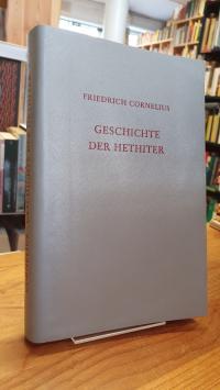 Cornelius, Geschichte der Hethiter – Mit besonderer Berücksichtigung der geograp