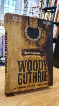 Guthrie, Woody Guthrie – Die Stimme des anderen Amerika,