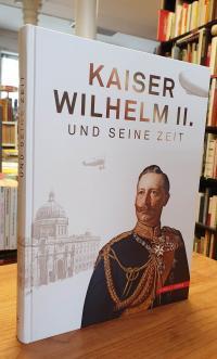 Kaiser Wilhelm II. und seine Zeit,