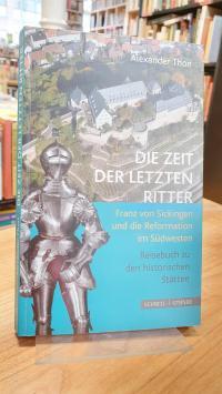 Thon, Die Zeit der letzten Ritter – Franz von Sickingen und die Reformation im S
