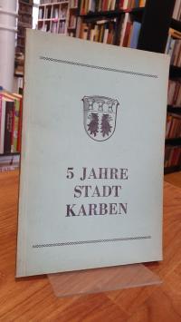5 Jahre Stadt Karben – Beiträge zur Gegenwart und Vergangenheit einer Stadt,