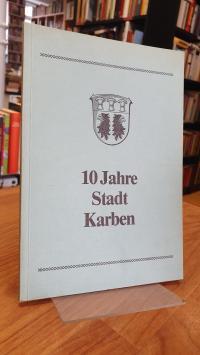 Historische Kommission der Stadt Karben, 10 Jahre Stadt Karben – Beiträge zur Ge