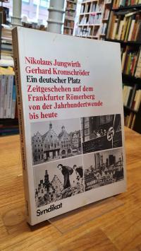 Ein deutscher Platz – Zeitgeschehen auf dem Frankfurter Römerberg von der Jahrhu